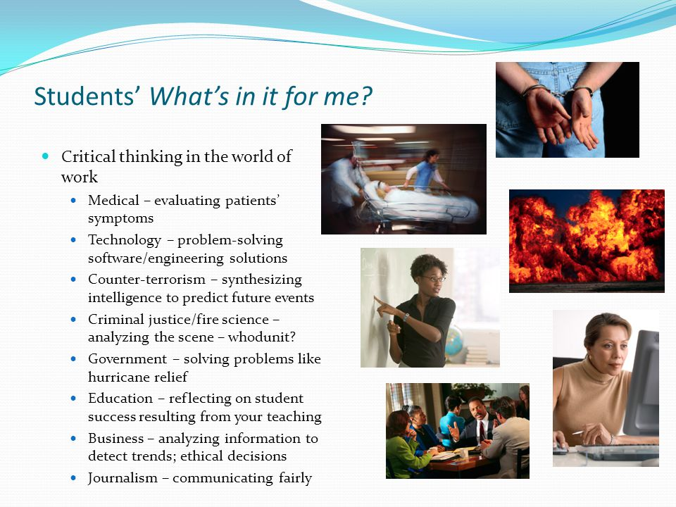 Students' What's in it for me? Critical thinking in the world of work Medical – evaluating patients' symptoms Technology – problem-solving software/en