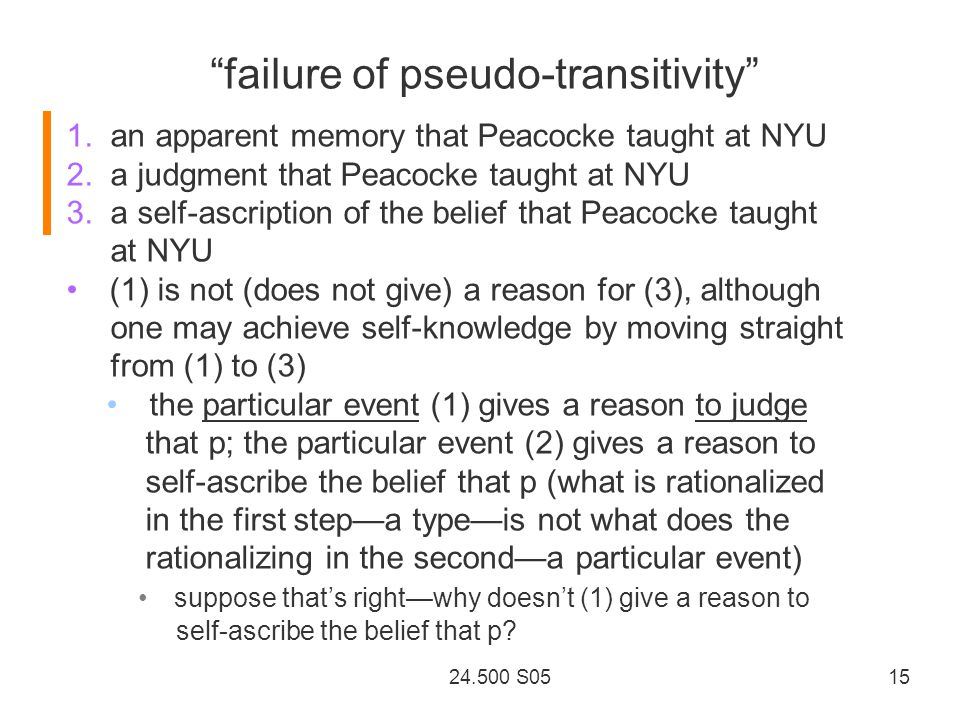 24.500 S05 15 failure of pseudo-transitivity 1. an apparent memory that Peacocke taught at NYU 2.
