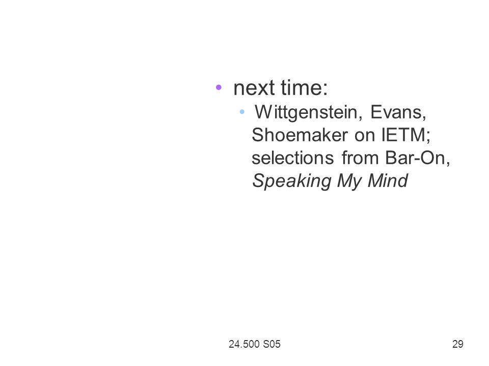 24.500 S05 29 next time: Wittgenstein, Evans, Shoemaker on IETM; selections from Bar-On, Speaking My Mind
