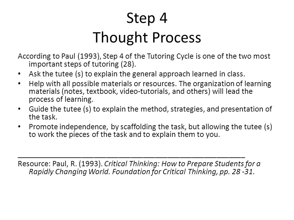 Step 4 Thought Process According to Paul (1993), Step 4 of the Tutoring Cycle is one of the two most important steps of tutoring (28).