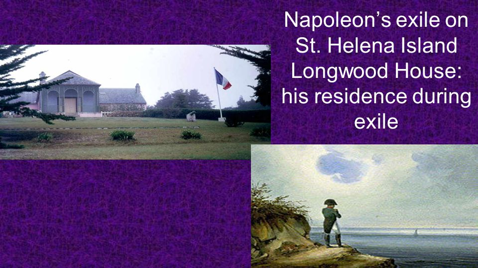 Napoleon's exile on St. Helena Island Longwood House: his residence during exile