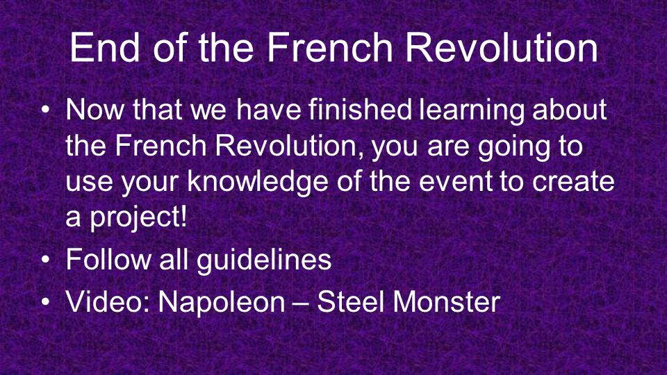 End of the French Revolution Now that we have finished learning about the French Revolution, you are going to use your knowledge of the event to creat