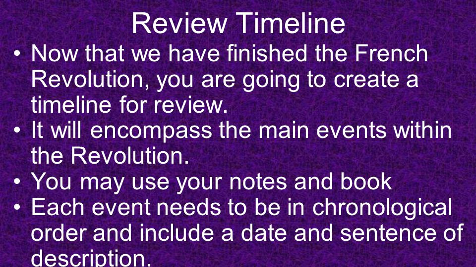 Review Timeline Now that we have finished the French Revolution, you are going to create a timeline for review. It will encompass the main events with