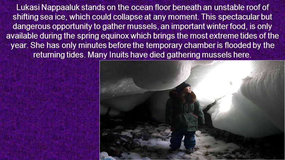 Lukasi Nappaaluk stands on the ocean floor beneath an unstable roof of shifting sea ice, which could collapse at any moment. This spectacular but dang