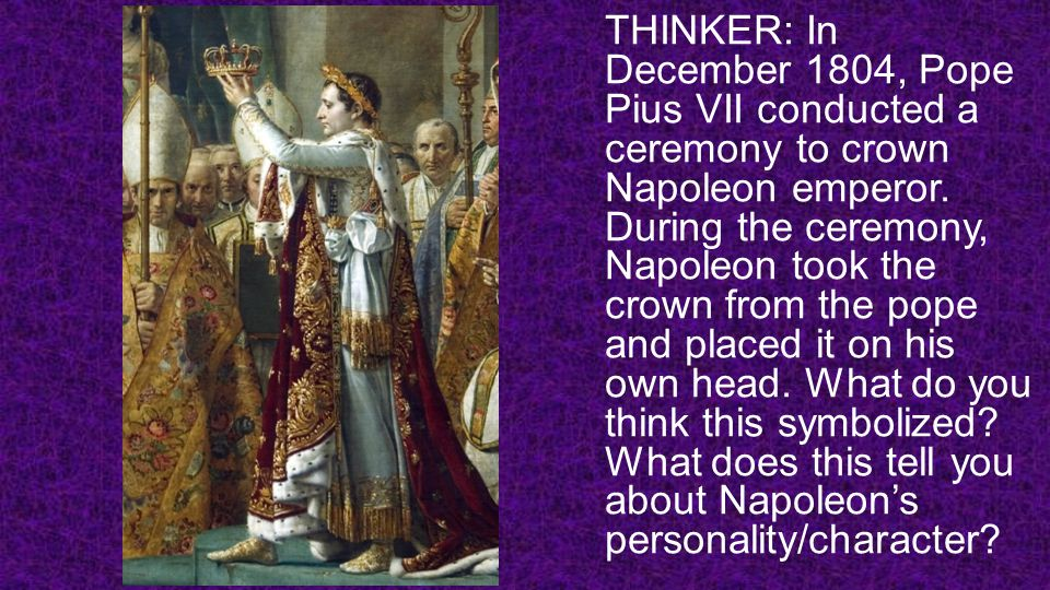 THINKER: In December 1804, Pope Pius VII conducted a ceremony to crown Napoleon emperor.