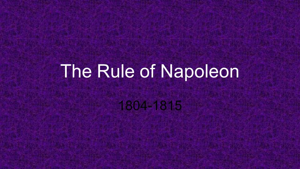 The Rule of Napoleon 1804-1815