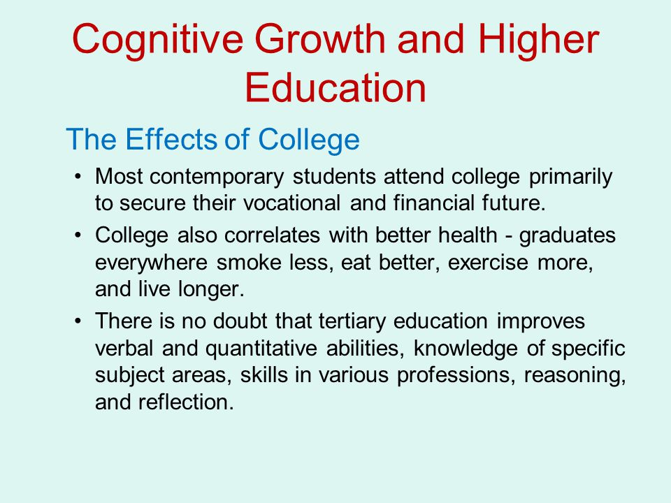 Cognitive Growth and Higher Education The Effects of College Most contemporary students attend college primarily to secure their vocational and financ