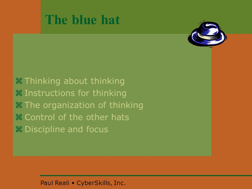 Paul Reali CyberSkills, Inc. The blue hat  Thinking about thinking  Instructions for thinking  The organization of thinking  Control of the other