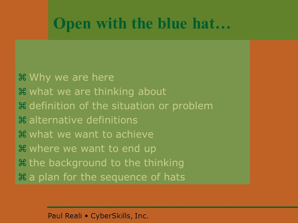 Paul Reali CyberSkills, Inc. Open with the blue hat…  Why we are here  what we are thinking about  definition of the situation or problem  alterna