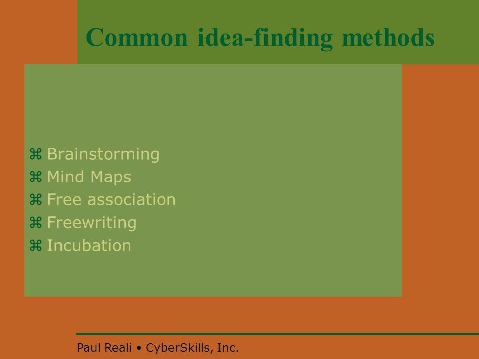 Paul Reali CyberSkills, Inc. Common idea-finding methods  Brainstorming  Mind Maps  Free association  Freewriting  Incubation