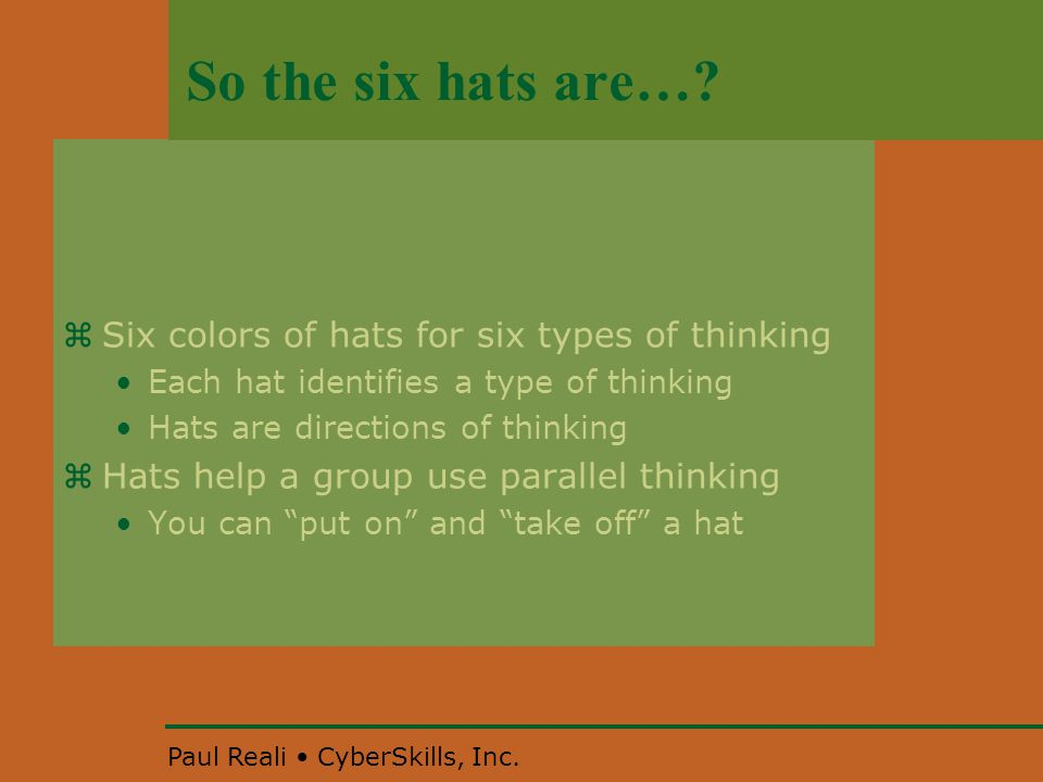 Paul Reali CyberSkills, Inc. So the six hats are….