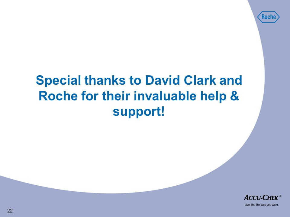 22 Special thanks to David Clark and Roche for their invaluable help & support.