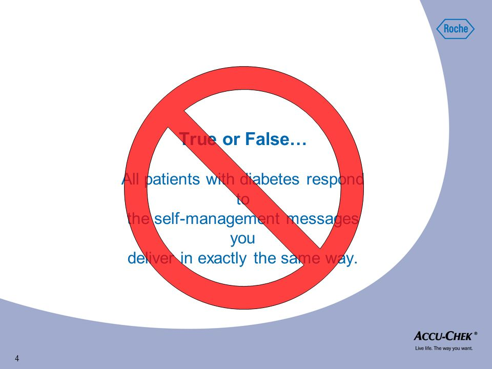 4 True or False… All patients with diabetes respond to the self-management messages you deliver in exactly the same way.