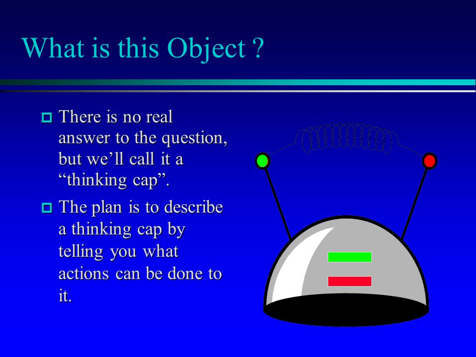 """What is this Object ?  There is no real answer to the question, but we'll call it a """"thinking cap"""".  The plan is to describe a thinking cap by telli"""