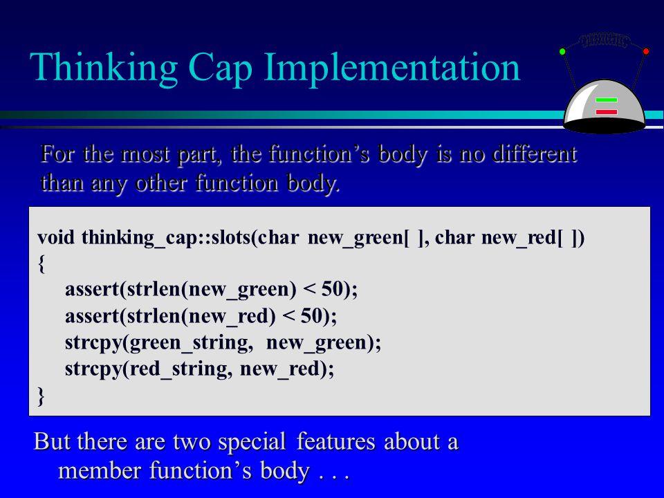 Thinking Cap Implementation void thinking_cap::slots(char new_green[ ], char new_red[ ]) { assert(strlen(new_green) < 50); assert(strlen(new_red) < 50