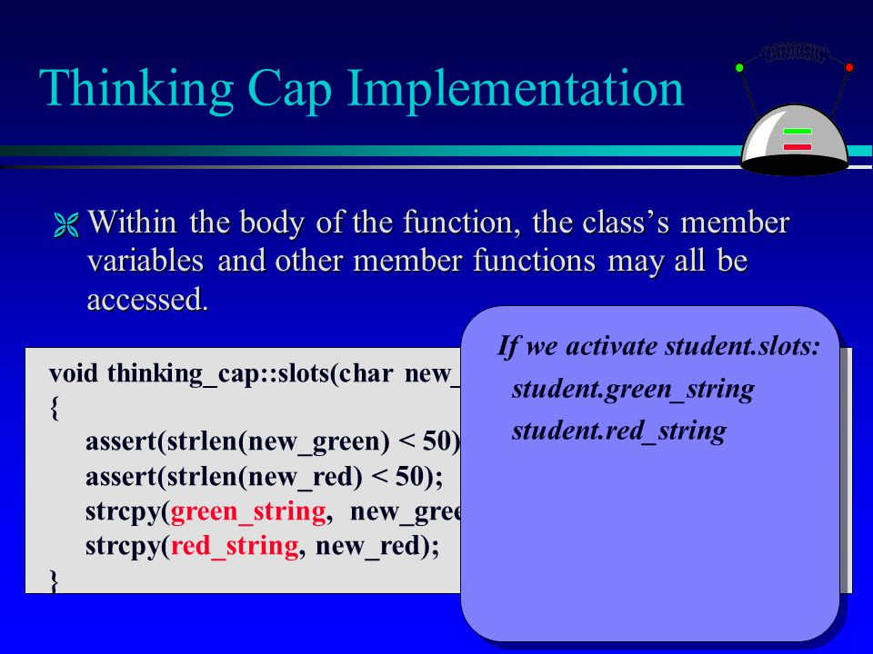 Thinking Cap Implementation  Within the body of the function, the class's member variables and other member functions may all be accessed. void think