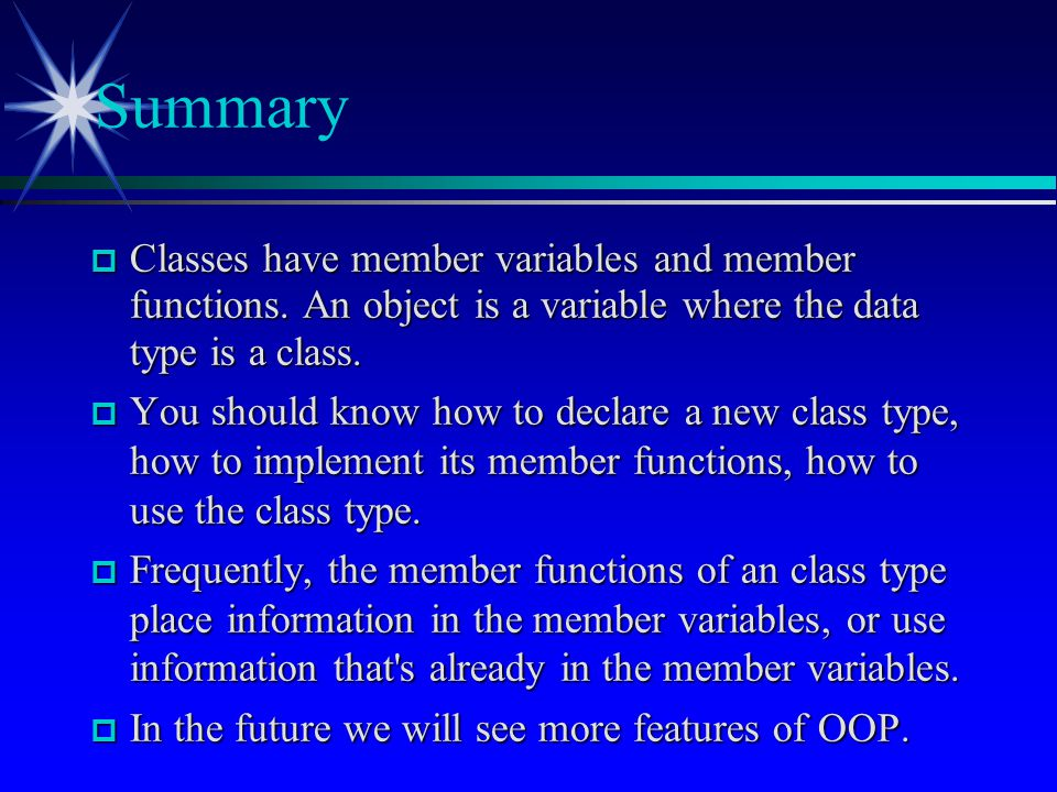  Classes have member variables and member functions. An object is a variable where the data type is a class.  You should know how to declare a new c