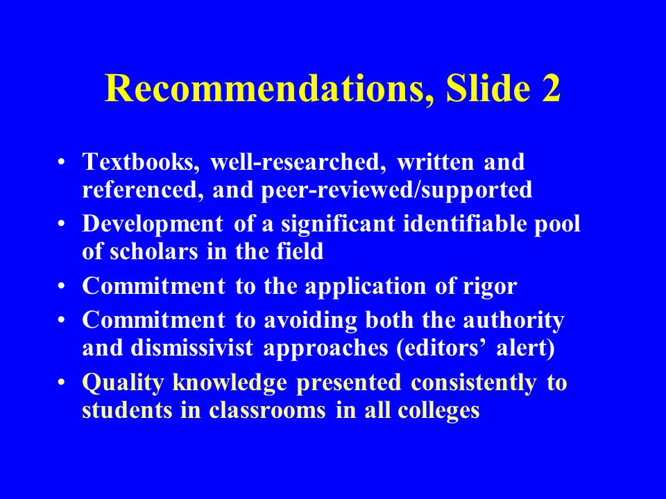 Recommendations, Slide 2 Textbooks, well-researched, written and referenced, and peer-reviewed/supported Development of a significant identifiable poo