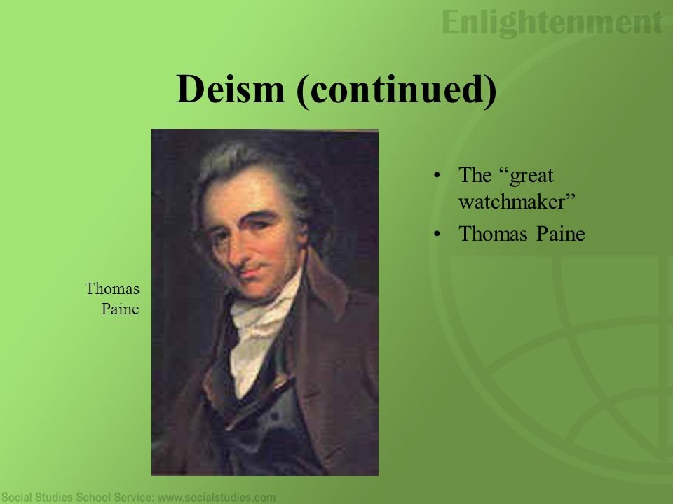 Deism (continued) The great watchmaker Thomas Paine