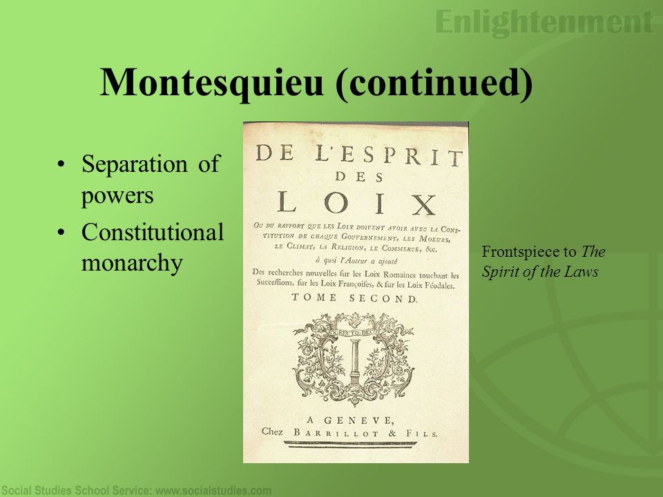 Montesquieu (continued) Separation of powers Constitutional monarchy Frontspiece to The Spirit of the Laws