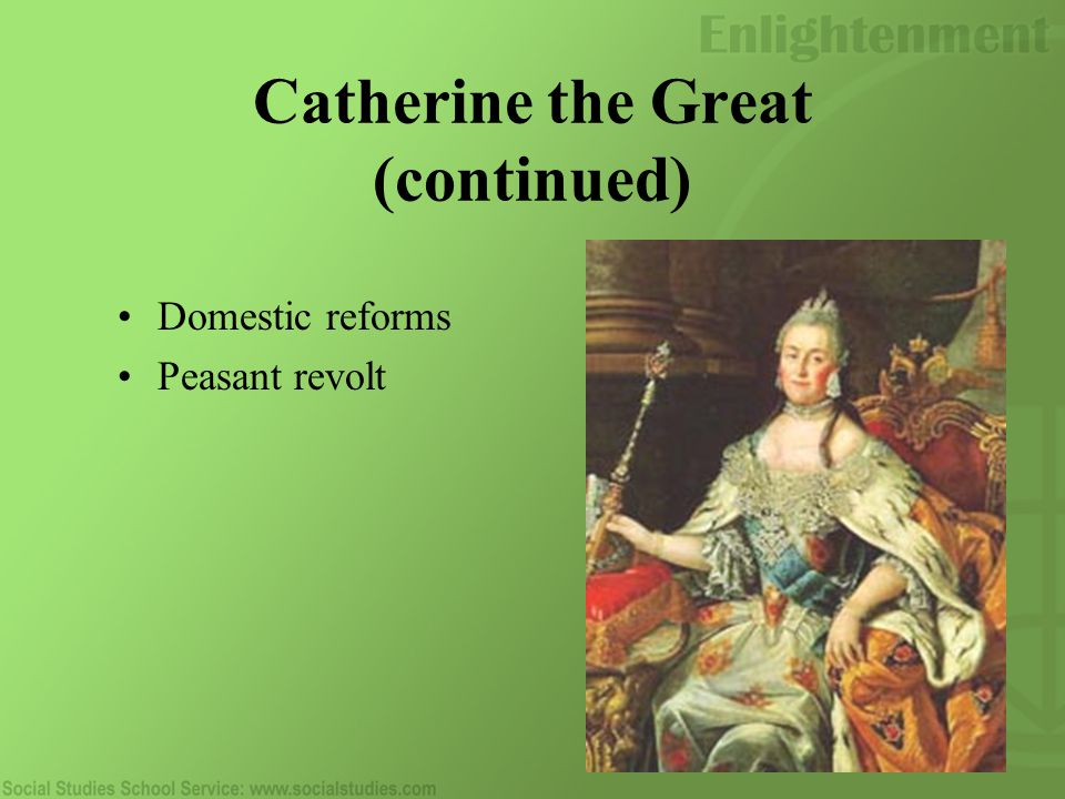 Catherine the Great (continued) Domestic reforms Peasant revolt