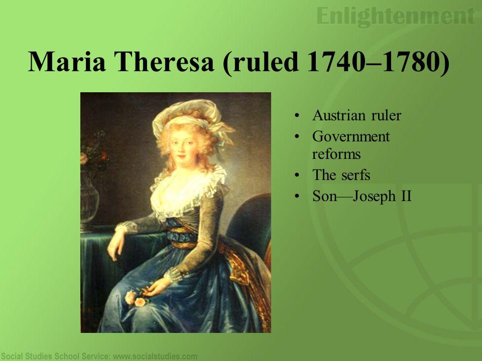 Maria Theresa (ruled 1740–1780) Austrian ruler Government reforms The serfs Son—Joseph II