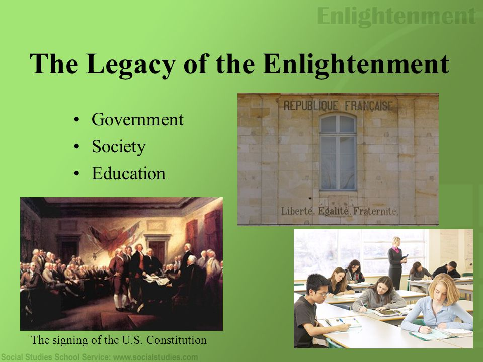 The Legacy of the Enlightenment Government Society Education The signing of the U.S. Constitution