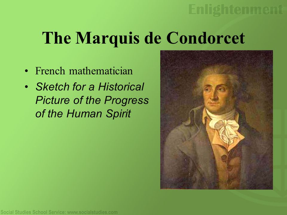 The Marquis de Condorcet French mathematician Sketch for a Historical Picture of the Progress of the Human Spirit