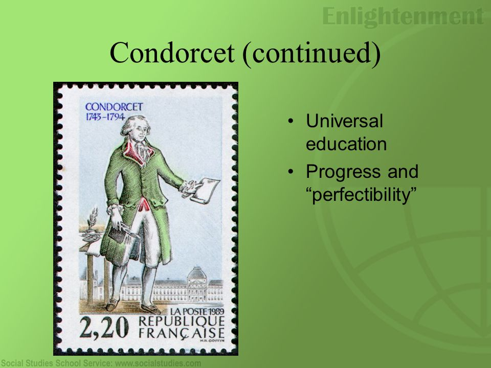Condorcet (continued) Universal education Progress and perfectibility