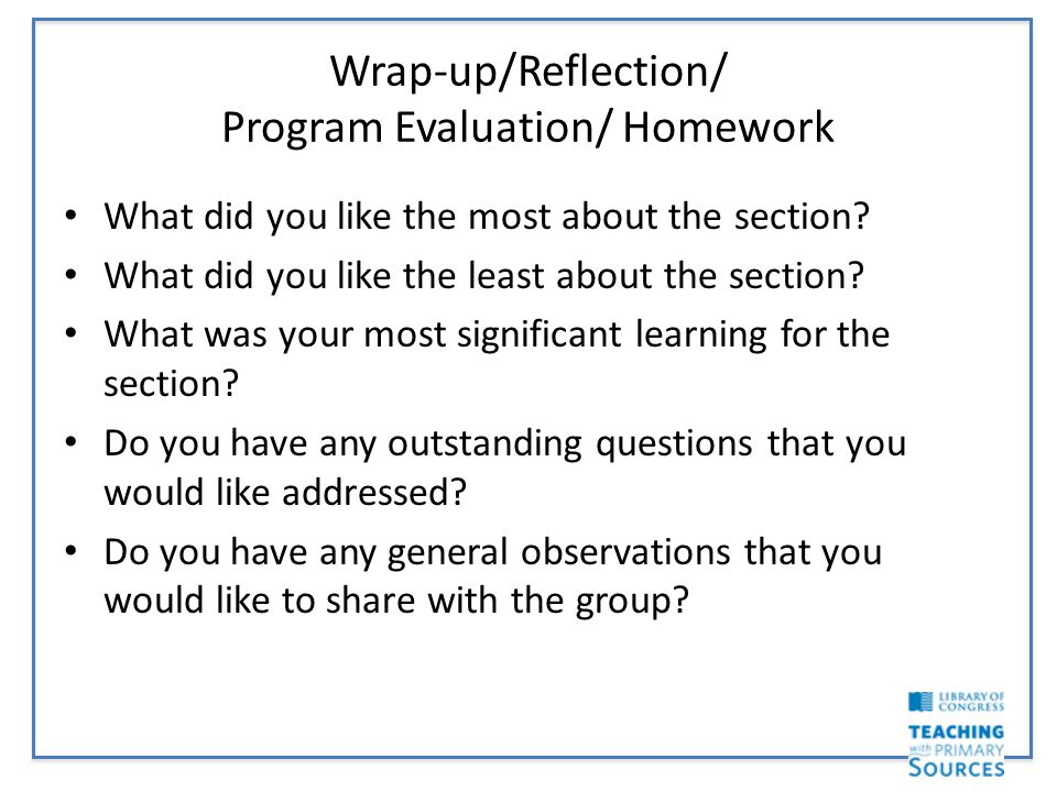 Wrap-up/Reflection/ Program Evaluation/ Homework What did you like the most about the section.