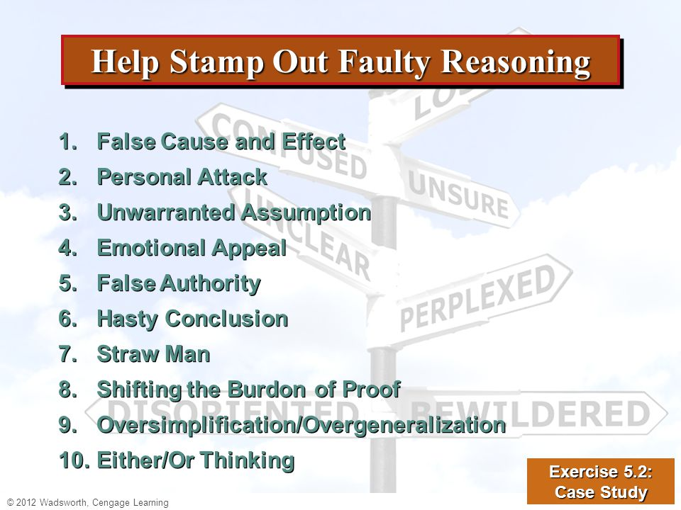 © 2012 Wadsworth, Cengage Learning Help Stamp Out Faulty Reasoning 1.