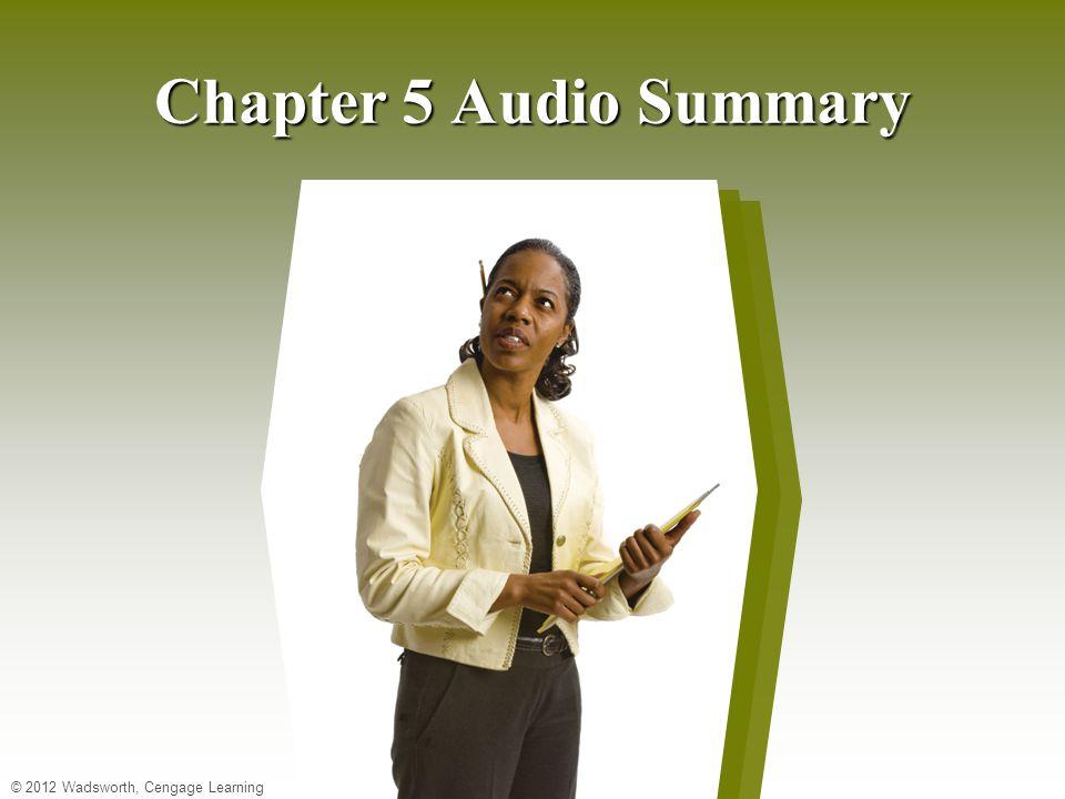 © 2012 Wadsworth, Cengage Learning Chapter 5 Audio Summary