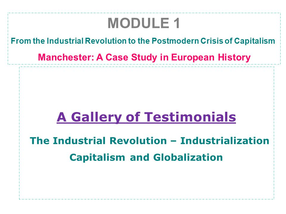 A Gallery of Testimonials A Gallery of Testimonials The Industrial Revolution – Industrialization Capitalism and Globalization MODULE 1 From the Indus