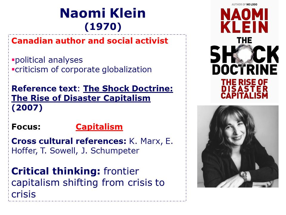 Canadian author and social activist  political analyses  criticism of corporate globalization Reference text: The Shock Doctrine: The Rise of Disast