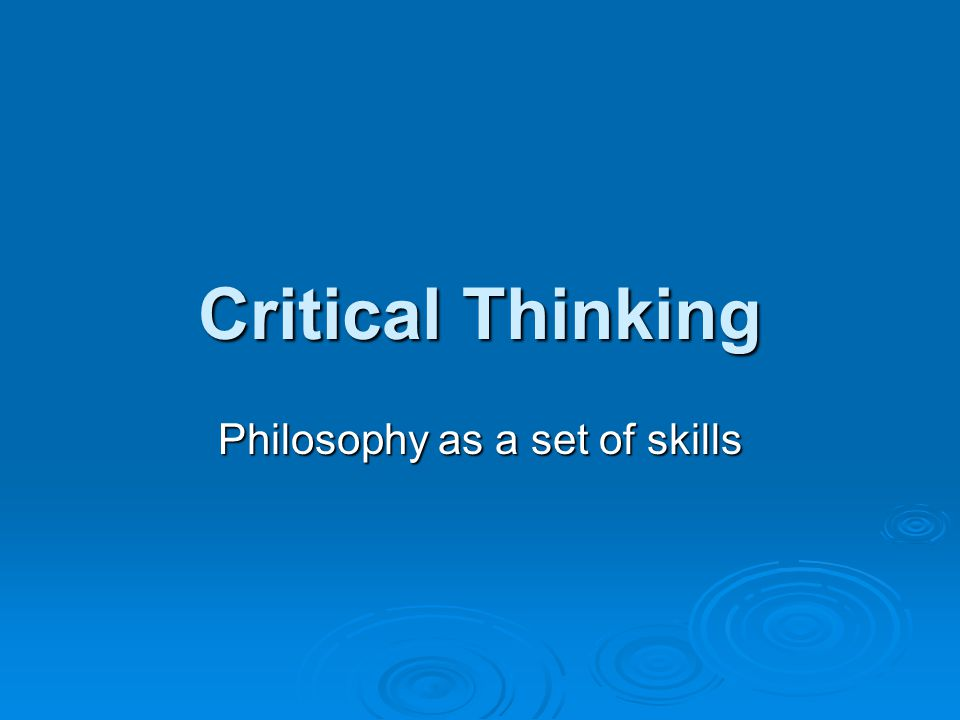 Critical Thinking Philosophy as a set of skills