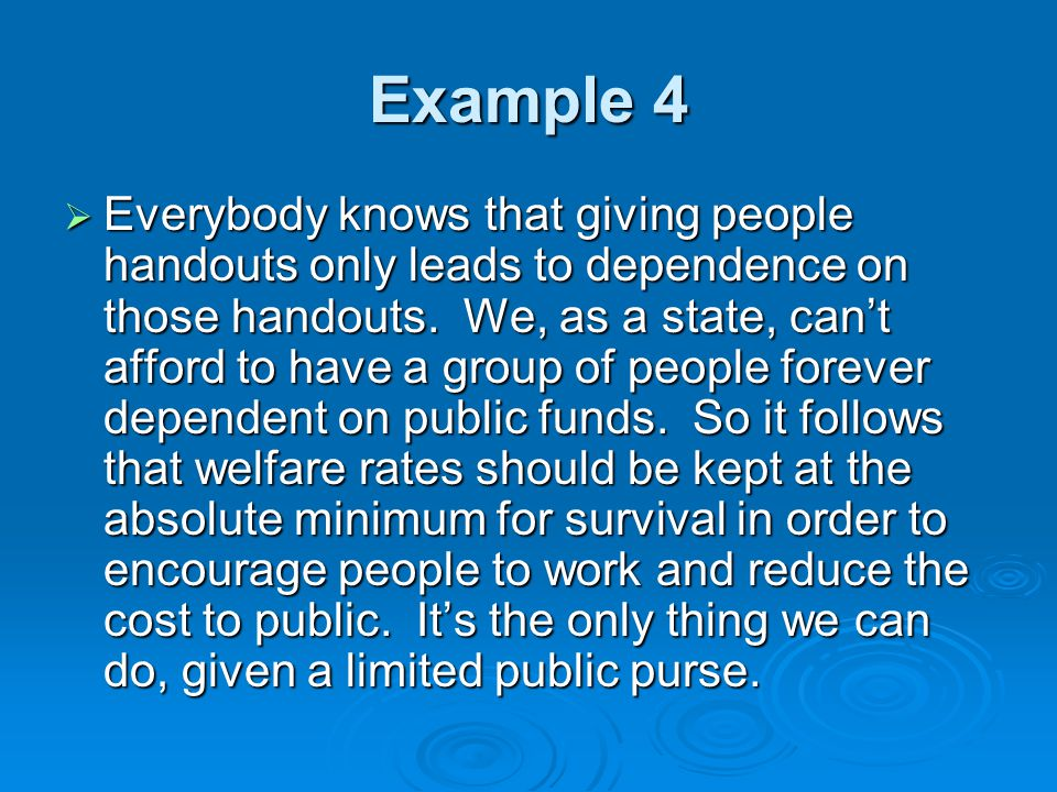 Example 4  Everybody knows that giving people handouts only leads to dependence on those handouts.