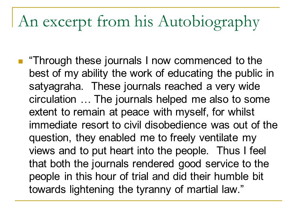 "An excerpt from his Autobiography ""Through these journals I now commenced to the best of my ability the work of educating the public in satyagraha. Th"