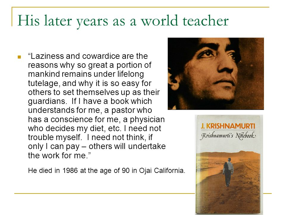 "His later years as a world teacher ""Laziness and cowardice are the reasons why so great a portion of mankind remains under lifelong tutelage, and why"