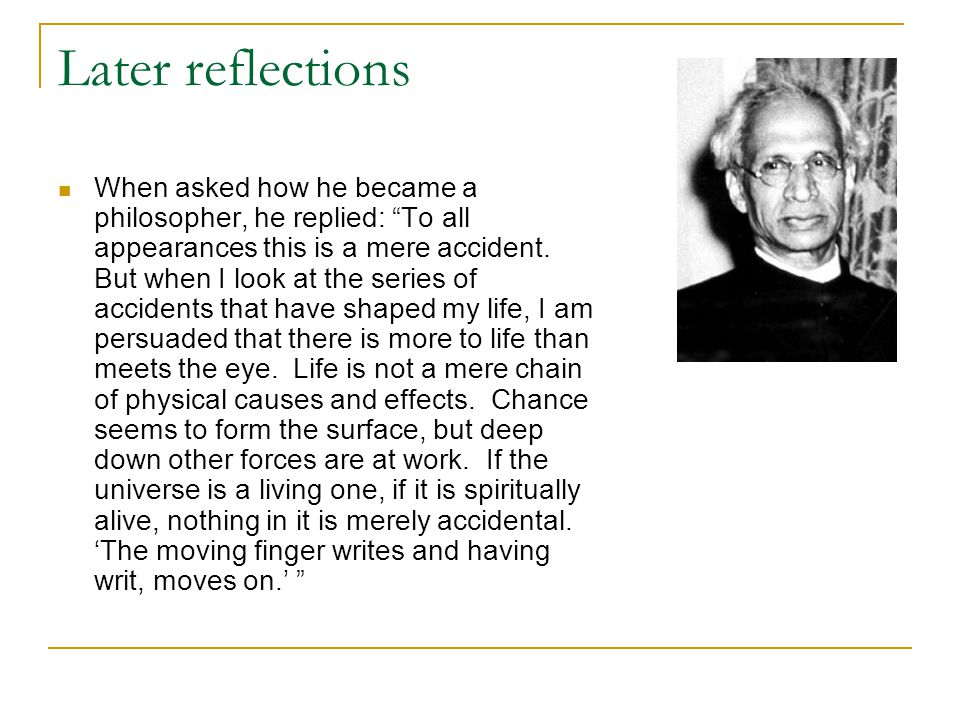 "Later reflections When asked how he became a philosopher, he replied: ""To all appearances this is a mere accident. But when I look at the series of ac"