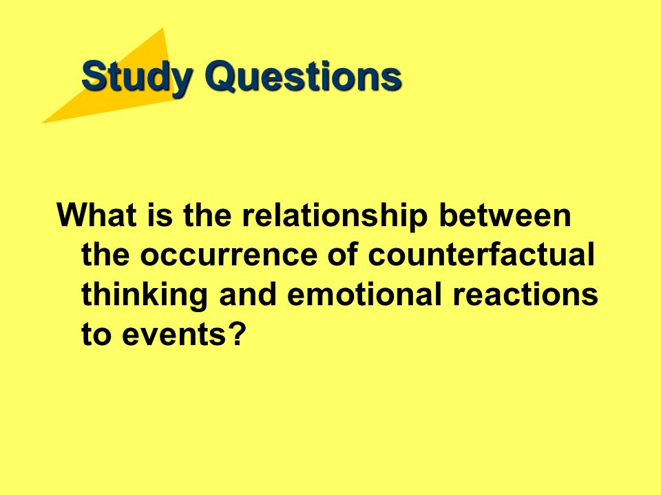 Study Questions What is the relationship between the occurrence of counterfactual thinking and emotional reactions to events?