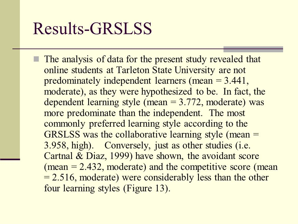 Results-GRSLSS The analysis of data for the present study revealed that online students at Tarleton State University are not predominately independent