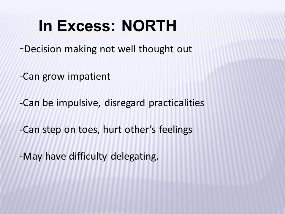 - Decision making not well thought out -Can grow impatient -Can be impulsive, disregard practicalities -Can step on toes, hurt other's feelings -May h