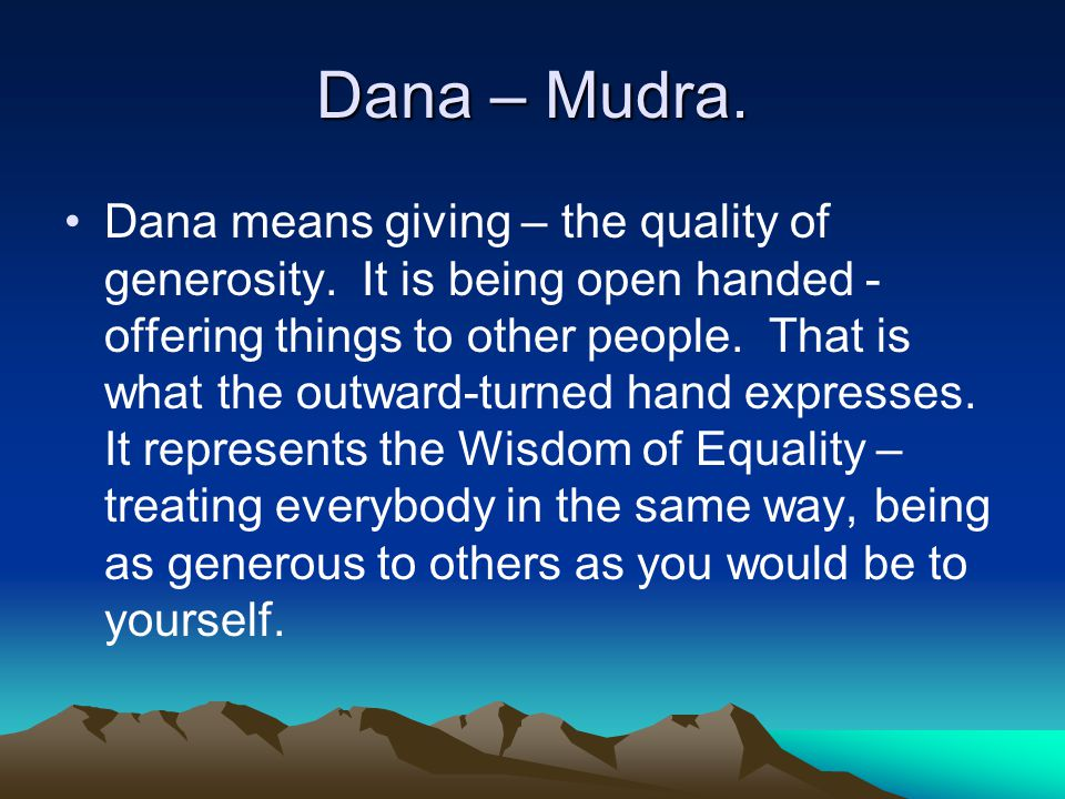 Dana means giving – the quality of generosity.