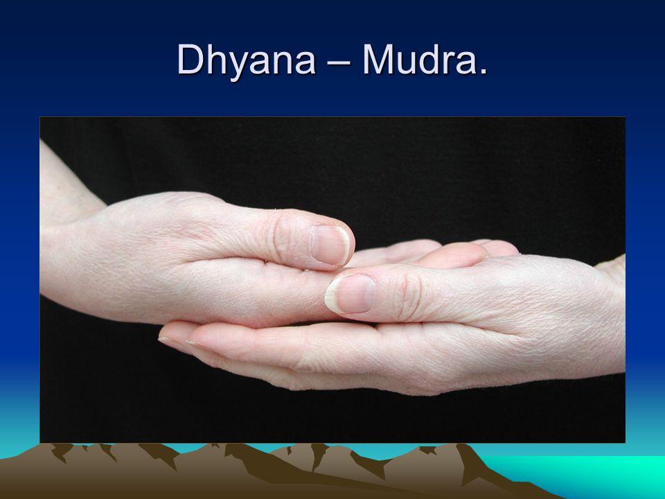 Dhyana – Mudra.