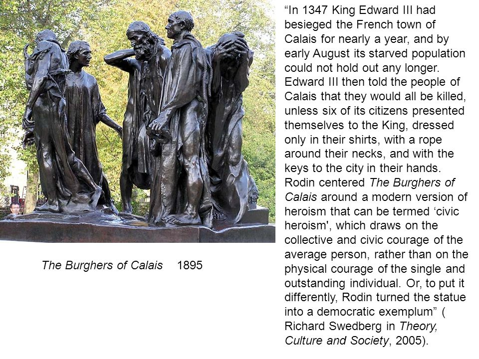 "The Burghers of Calais 1895 ""In 1347 King Edward III had besieged the French town of Calais for nearly a year, and by early August its starved populat"
