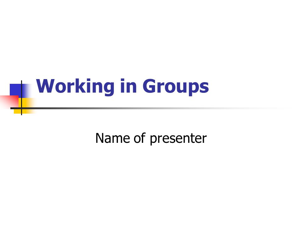 Working in Groups Name of presenter