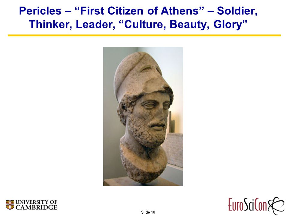 Slide 10 Pericles – First Citizen of Athens – Soldier, Thinker, Leader, Culture, Beauty, Glory