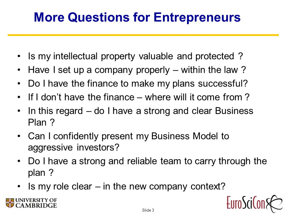 Slide 3 More Questions for Entrepreneurs Is my intellectual property valuable and protected .