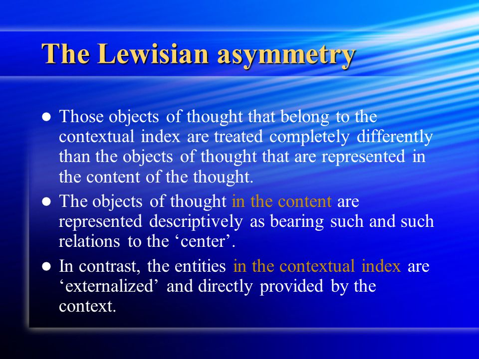 The Lewisian asymmetry Those objects of thought that belong to the contextual index are treated completely differently than the objects of thought tha