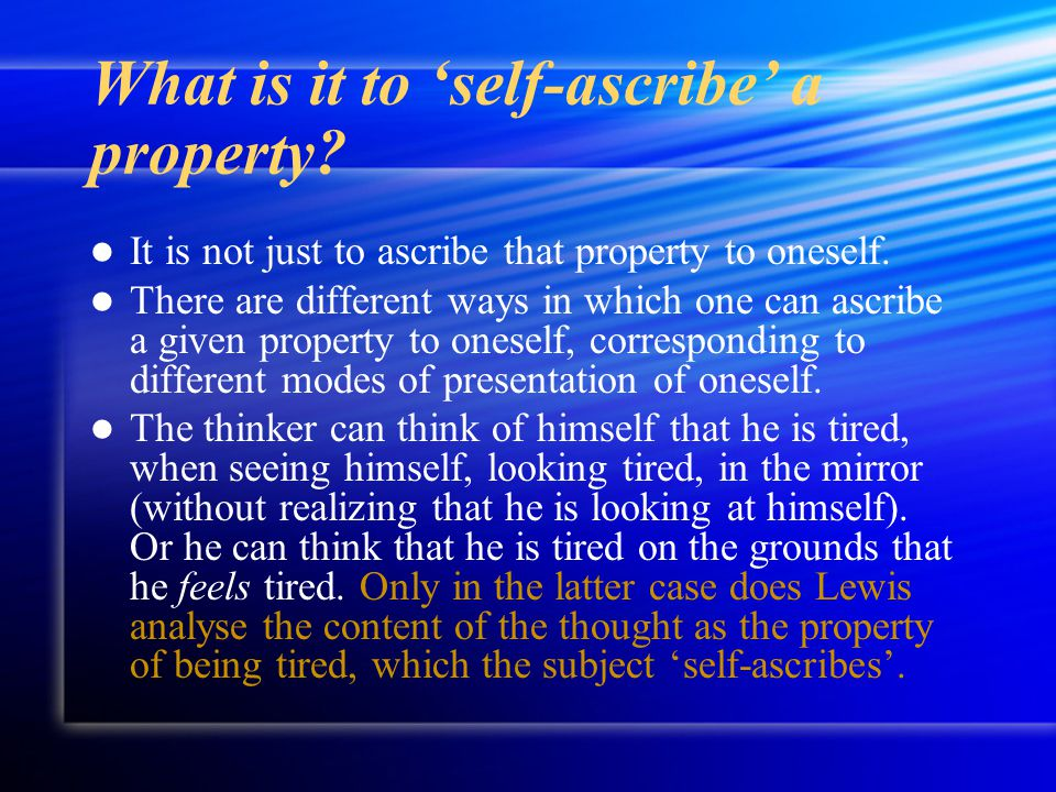 What is it to 'self-ascribe' a property? It is not just to ascribe that property to oneself. There are different ways in which one can ascribe a given